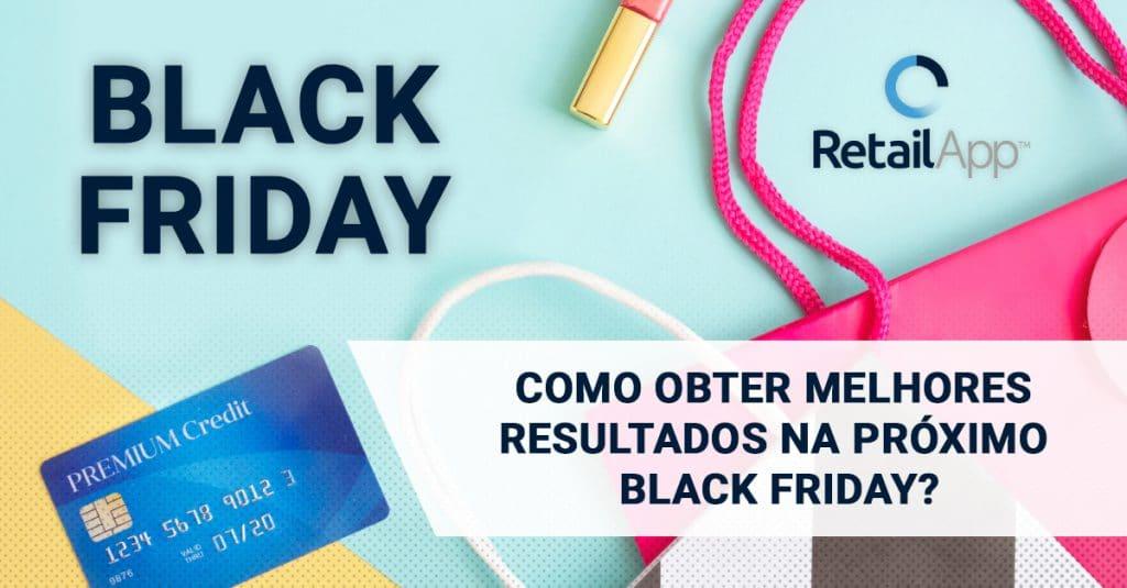 RetailApp™   Como obter melhores resultados no próximo Black Friday?