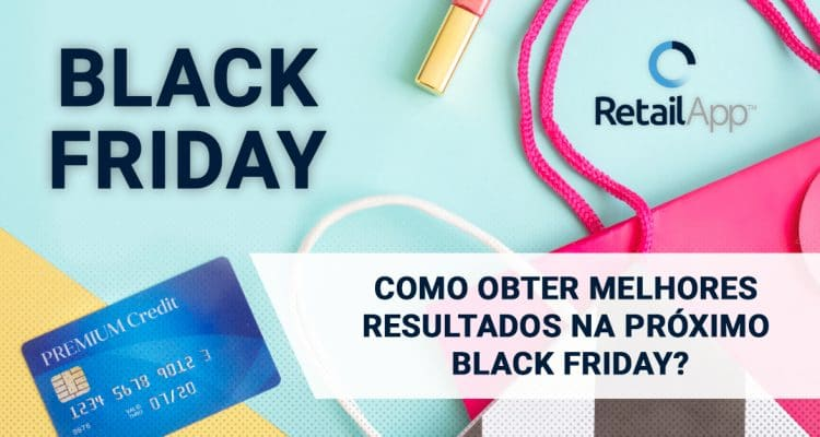 RetailApp™ | Como obter melhores resultados no próximo Black Friday?