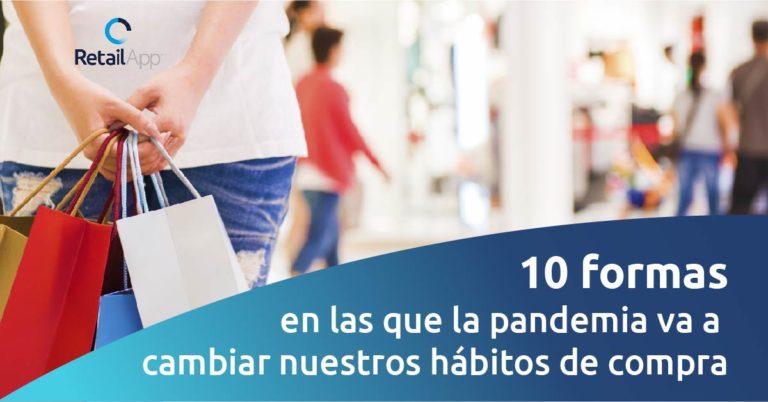 RetailApp - 10 formas en las que la pandemia va a cambiar nuestros hábitos de compra