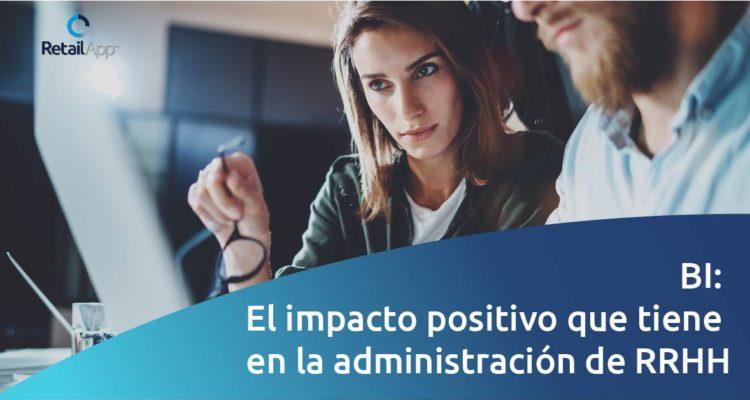 RetailApp - BI el impacto positivo que tiene en la administración de RR.HH.