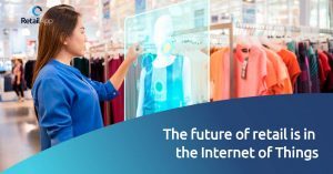 The future of retail is in the Internet of Things - RetailApp